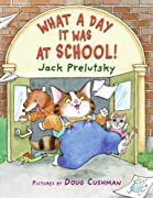 What a Day It Was at School! by Jack Prelutsky, Doug Cushman cover image