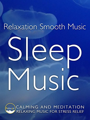 Relaxation Smooth Music Sleep Music Calming and Meditation Relaxing Music for Stress Relief