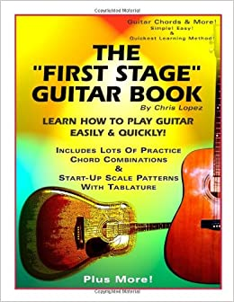 How To Learn Guitar Faster : the first stage guitar book learn how to play guitar easily quickly chris lopez ~ Vivirlamusica.com Haus und Dekorationen