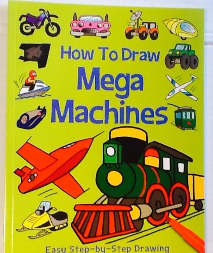 How To Draw Mega Machines ~ Not Your Typical Collection Of Cars, Trains, Planes, & Trucks! ~ Over 50 Instructional Drawing Examples!