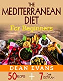 The Mediterranean Diet For Beginners: 50 Recipes Including a 7 Day Diet Plan
