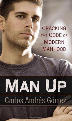 Man Up: Cracking the Code of Modern Manhood
