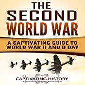 The Second World War: A Captivating Guide to World War II and D-Day | [Captivating History]