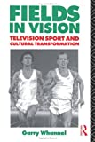 Fields in Vision: Television Sport and Cultural Transformation (Communication and Society) (0415053838) by Garry Whannel