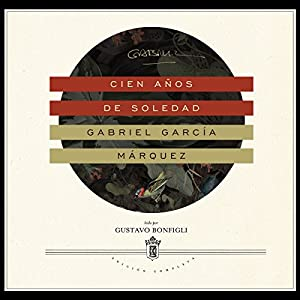 Cien años de soledad Audiobook by Gabriel García Márquez Narrated by Gustavo Bonfigli