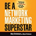 Be a Network Marketing Superstar: The One Book You Need to Make More Money than You Ever Thought Possible Audiobook by Mary Christensen, Wayne Christensen Narrated by Lesley Parkin