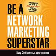 Be a Network Marketing Superstar: The One Book You Need to Make More Money than You Ever Thought Possible (       UNABRIDGED) by Mary Christensen, Wayne Christensen Narrated by Lesley Parkin