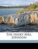 img - for The frisky Mrs. Johnson book / textbook / text book