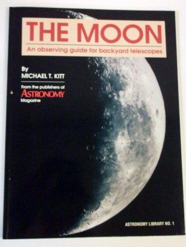 The Moon: An Observing Guide For Backyard Telescopes