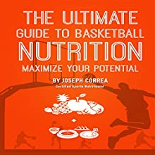 The Ultimate Guide to Basketball Nutrition: Maximize Your Potential (       UNABRIDGED) by Joseph Correa Narrated by Andrea Erickson