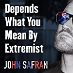 Depends What You Mean by Extremist: Going Rogue with Australian Deplorables | John Safran