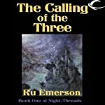 The Calling of the Three: Night Threads, Book 1 (       UNABRIDGED) by Ru Emerson Narrated by Susan Hanfield, Vikas Adam