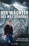 Der W�chter des Matterhorns: Mein Leben auf der H�rnlih�tte