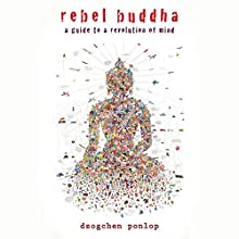 Rebel Buddha: On the Road to Freedom Audiobook by Dzogchen Ponlop Narrated by Jonathan Davis, Dzogchen Ponlop