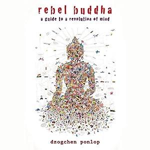 Rebel Buddha: On the Road to Freedom | [Dzogchen Ponlop]