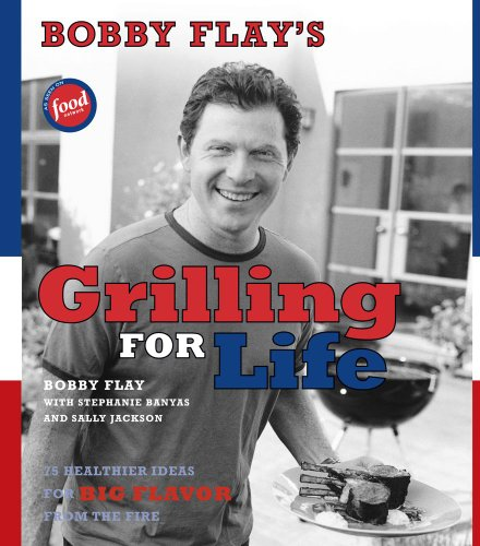 Bobby Flay's Grilling For Life: 75 Healthier Ideas for Big Flavor from the Fire by Bobby Flay