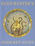 Glen Baxter's Gourmet Guide (0747537364) by Baxter, Glen