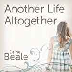 Another Life Altogether: A Novel | Elaine Beale