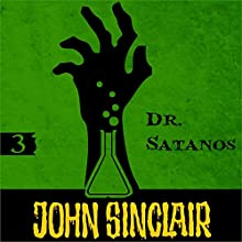 Dr. Satanos (John Sinclair - Episode 3) (       UNABRIDGED) by Jason Dark, Gabriel Conroy Narrated by Andrew Wincott, Anthony Skordi, Emma Tate, Dan Mersh, Charlotte Moore, Nico Lennon