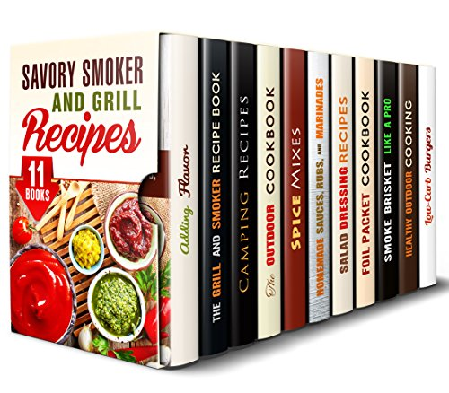 Savory Smoker and Grill Recipes Box Set (11 in 1): Outdoor and Camping Recipes Perfect for the Barbecue Party (Foil Packet Recipes) by Abby Chester, Taylor Brown, Megan Beck, Veronica Burke, Sharon Greer, Dawn Casey, Rita Hooper, Brittany Lewis