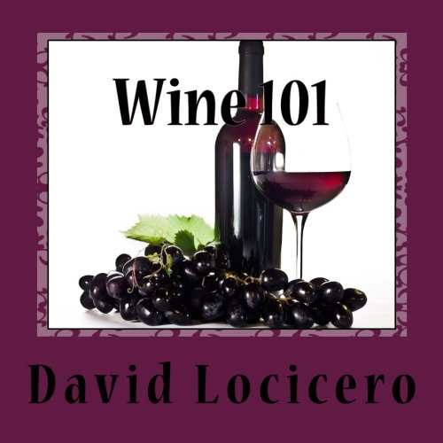 Wine 101: An Introduction to Wine and Wine Tasting by David S Locicero