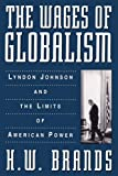 The Wages of Globalism: Lyndon Johnson and the Limits of American Power (0195113772) by Brands, H. W.