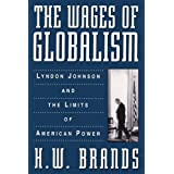 The Wages of Globalism: Lyndon Johnson and the Limits of American Powerby H. W. Brands