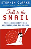 Talk to the Snail: Ten Commandments for Understanding the French (0670066095) by Clarke, Stephen