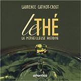 echange, troc Laurence Catinot-Crost - Le thé, la merveilleuse histoire