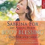 Body Blessing - Das Versprechen: Die tägliche Übung für den liebevollen Weg zum eigenen Körper | Sabrina Fox,Anders Holte