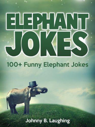 Johnny B. Laughing - Funny Elephant Jokes for Kids (Funny and Hilarious Elephant Joke Book for Kids): 100+Elephant Jokes (Funny and Hilarious Joke Books for Children 6)