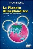 echange, troc Sylvie Brunel - La Planète disneylandisée : Chronique d'un tour du monde