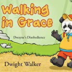 Walking in Grace: Dwayne's Disobedience | Dwight Walker