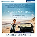 The Longest Way Home: One Man's Quest for the Courage to Settle Down (       UNABRIDGED) by Andrew McCarthy Narrated by Andrew McCarthy