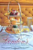 London's Afternoon Teas: A Guide to London's Most Stylish and Exquisite Tea Venues (1847739938) by Cohen, Susan