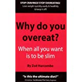Why Do You Overeat? When all you want is to be slim: When All You Want to Be Is Slimby Zoe Harcombe