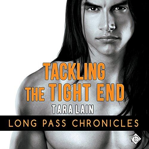 Tackling the Tight End, Long Pass Chronicles #3 - Tara Lain