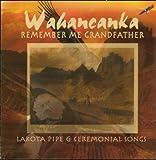 Remember Me Grandfather - Lakota Pipe and Ceremonial Songs