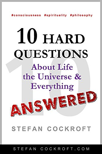 10 Hard Questions about Life, the Universe and Everything-Answered