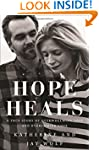 Hope Heals: A True Story of Overwhelm...