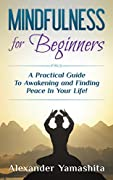 Mindfulness: Mindfulness for Beginners: A Practical Guide To Awakening and Finding Peace In Your Life! (FREE GIFT inside) (Mindfulness, Meditation, Mindfulness for Beginners)