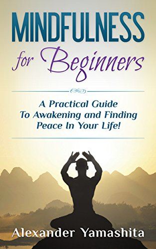 Mindfulness for Beginners: A Practical Guide To Awakening and Finding Peace In Your Life! by Alexander Yamashita ebook deal