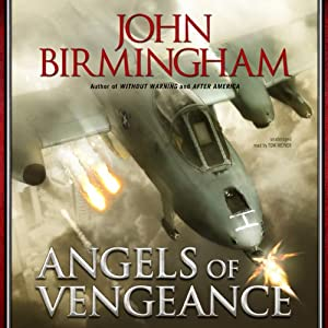 Angels of Vengeance: Without Warning Series, Book 3 | [John Birmingham]
