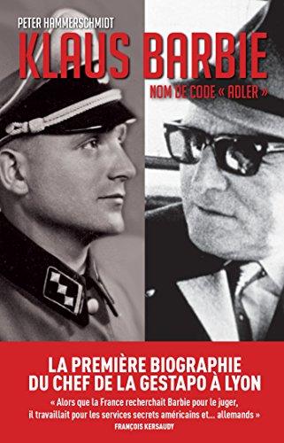 klaus-barbie-nom-de-code-adler-la-premiere-biographie-du-bourreau-de-lyon