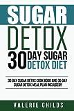 Sugar Detox: 30 Day Sugar Detox Diet - BONUS! 30 Day Sugar Detox Cook Book and 30 Day Sugar Detox Meal Plan Included!