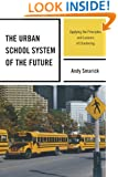 The Urban School System of the Future: Applying the Principles and Lessons of Chartering (New Frontiers in Education)