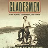 Gladesmen: Gator Hunters, Moonshiners, and Skiffers: Florida History and Culture
