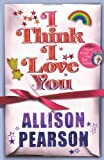 I Think I Love You Allison Pearson