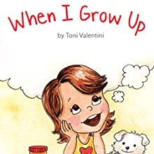 When I Grow Up (       UNABRIDGED) by Toni Valentini Narrated by Toni Valentini