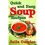 Soups! Quick and Easy Soup Recipes: Healthy Soups for Easy Cooking, Low Fat Diet and Effective Weight Loss (Soups Cookbooks - Healthy Cooking for Healthy Living Book 5) ~ Julia Cussler